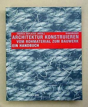 Architektur konstruieren: Vom Rohmaterial zum Bauwerk - Ein Handbuch.: Deplazes, Andrea (Hg.)