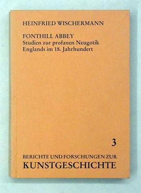 Fonthill Abbey. Studien zur profanen Neugotik Englands im 18. Jahrhundert.: Wischermann, Heinfried