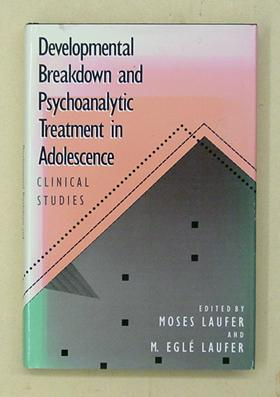 Developmental Breakdown and Psychoanalytic Treatment in Adolescent Clinical Studies.: Laufer, Moses...