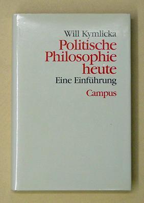 Politische Philosophie heute. Eine Einführung.: Kymlicka, Will
