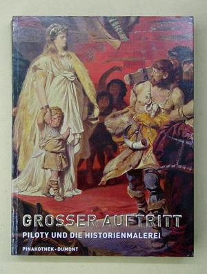 Grosser Auftritt. Piloty und die Historienmalerei.: Piloty, Carl Theodor von - Renhold Baumstark u....