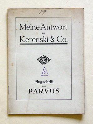Meine Antwort an Kerenski & Co. Flugschrift von Parvus.: Parvus d.i. Alexander Helphand