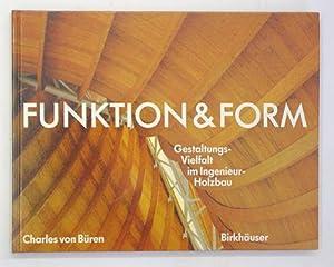 Funktion & Form. Gestaltungs-Vielfalt im Ingenieur-Holzbau.: Büren, Charles von