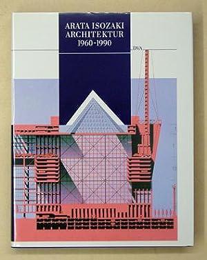Arata Isozaki. Architektur 1960 - 1990.: Isozaki, Arata - David B. Stewart u. Hajime Yatsuka