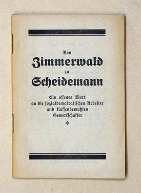 Von Zimmerwald zu Scheidemann. Ein offenes Wort an die sozialdemokratischen Arbeiter und ...