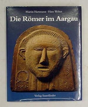 Die Römer im Aargau.: Hartmann, Martin u. Hans Weber
