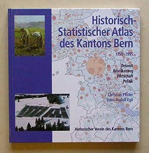 Historisch-Statistischer Atlas des Kantons Bern. 1750 - 1995. Umwelt, Bevölkerung, Wirtschaft,...