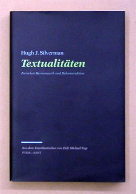 Textualitäten. Zwischen Hermeneutik und Dekonstruktion.: Silverman, Hugh J