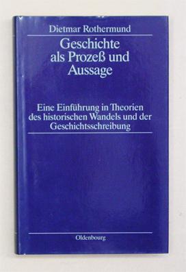 Geschichte als Prozess und Aussage. Eine Einführung in Theorien des historischen Wandels und ...