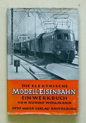 Die elektrische Modelleisenbahn. Ein Werkbuch.: Wollmann, Rudolf