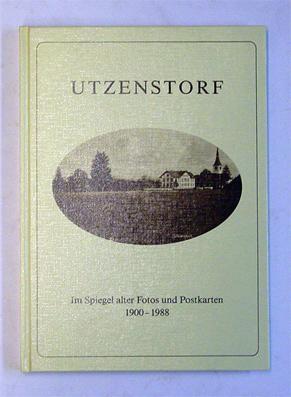 Utzenstorf. Im Spiegel alter Fotos und Postkarten 1900-1988.: Kummer-Behrens, Barbara (Hg.)