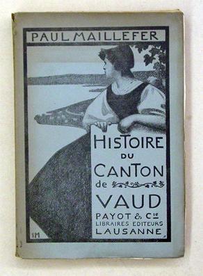 Histoire du Canton de Vaud dès les origins.: Maillefer, Paul