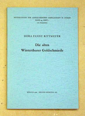 Die alten Winterthurer Goldschmiede.: Rittmeyer, Dora Fanny