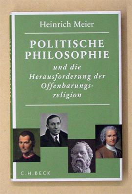 Politische Philosophie und die Herausforderung der Offenbarungsreligion.: Meier, Heinrich