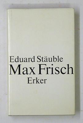 Max Frisch. Gesamtdarstellung seines Werkes.: Frisch, Max - Eduard Stäuble