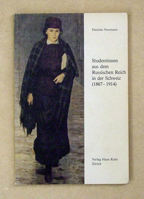 Studentinnen aus dem Russischen Reich in der Schweiz (1867 - 1914).: Neumann, Daniela