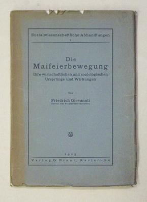 Die Maifeierbewegung. Ihre wirtschaftlichen und soziologischen Ursprünge und Wirkungen.: ...