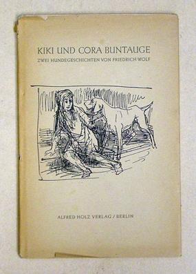 Kiki und Cora Buntauge. Zwei Hundegeschichten.: Kleinschmidt, Peter - Friedrich Wolf