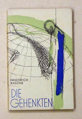 Die Gehenkten. 5 Geschichten.: Rasche, Friedrich - G. Burtchen