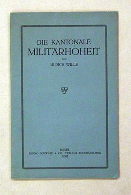 Die kantonale Militärhoheit.: Wille, Ulrich