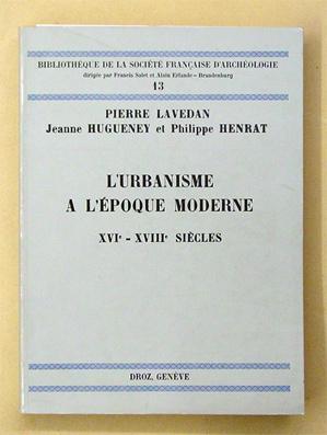 L?urbanisme à l?époque moderne. XVIe - XVIIIe siècles.: Lavedan, Pierre u. ...
