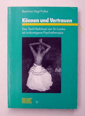 Können und Vertrauen. Das Tovil-Heilritual von Sri Lanka als kultureigene Psychotherapie.: ...