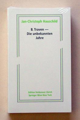 B. Traven - Die unbekannten Jahre.: Hauschild, Jan-Christoph