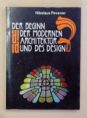 Der Beginn der modernen Architektur und des Design.: Pevsner, Nikolaus