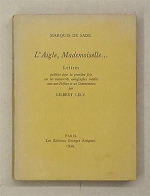 L?Aigle, Mademoiselle ?. Lettres publiées pour la: Sade, D. A.