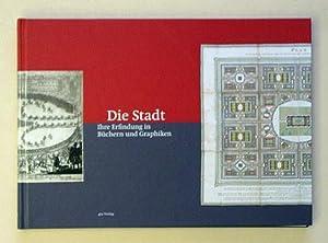 Die Stadt - Ihre Erfindung in Büchern und Graphiken.: Schumann, Ulrich Maximilian u.a. (Hg.)