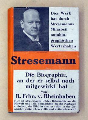 Der Mensch und der Staatsmann. Biographie.: Stresemann, Gustav - R. Frh. v. Rheinbaben