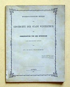 Historisch-juristische Beiträge zur Geschichte der Stadt Winterthur, des Gemeindgutes und der ...