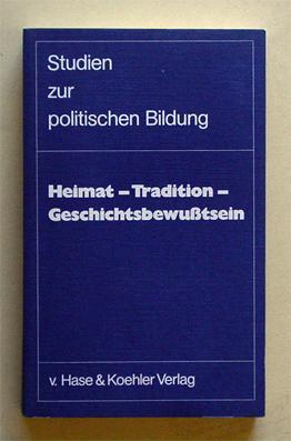 Heimat. Tradition. Geschichtsbewußtsein.: Weigelt, Klaus (Hg.)