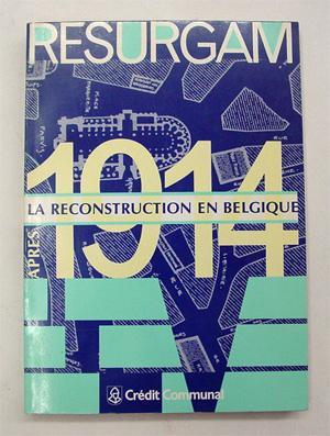 Resurgam - La reconstruction en Belgique après 1914.: Smets, Marcel