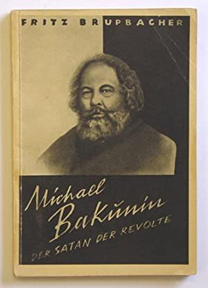 Michael Bakunin. Der Satan der Revolte.: Brupbacher, Fritz