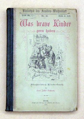 Was brave Kinder gern haben. Illustrirtes Kinderbuch.: Bosshard, Hans Jakob
