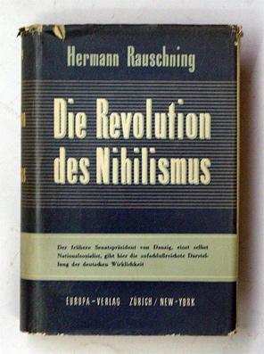 Die Revolution des Nihilismus. Kulisse und Wirklichkeit im Dritten Reich.: Rauschning, Hermann