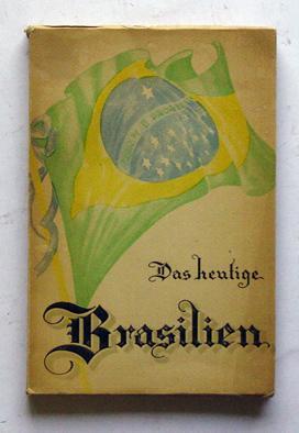Das heutige Brasilien. Hilfsquellen, Möglichkeiten.: Einwanderungs- und Kolonisationsamt (Hg.)