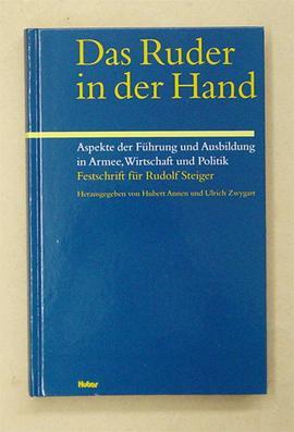 Das Ruder in der Hand. Aspekte der Führung und Ausbildung in Armee, Wirtschaft und Politik. ...