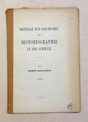 Beiträge zur Geschichte der Historiographie in der Schweiz.: Gagliardi, Ernst