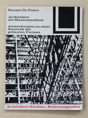 Architektur als Massenmedium. Anmerkungen zu einer Semiotik der gebauten Formen.: Fusco, Renato De