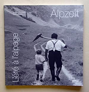 Alpzeit - L?été à l?alpage. Photographie Romano P. Riedo.: Riedo, Romano P
