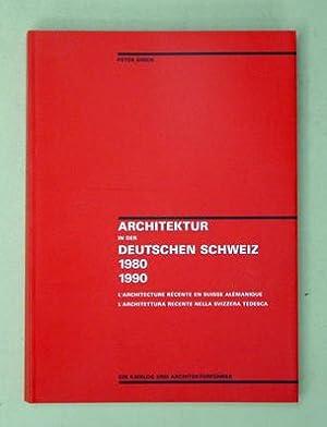 Architektur in der deutschen Schweiz 1980-1990. Ein Katalog und Architekturführer.: Disch, ...