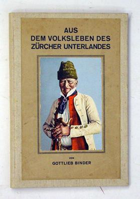 Aus dem Volksleben des Zürcher Unterlandes.: Binder, Gottlieb