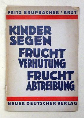 Kindersegen, Fruchtverhütung, Fruchtabtreibung.: Brupbacher, Fritz