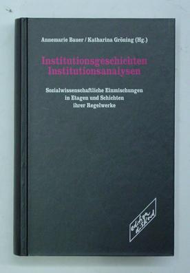 Institutionsgeschichten, Institutionsanalysen. Sozialwissenschaftliche Einmischungen in Etagen und ...