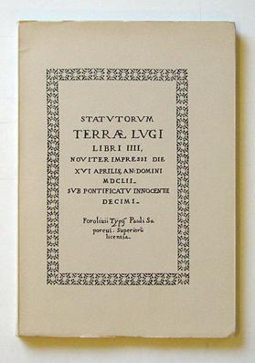 Statutorum terrae lugi. Libri IIII, noviter impressi die xvi aprilis, an: Domini 1652 sub ...