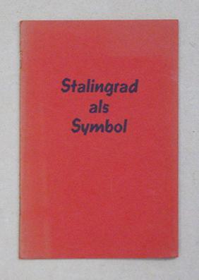 Stalingrad als Symbol. Ansprache gehalten anlässlich des zehnten Jahrestages der Schlacht 1943...