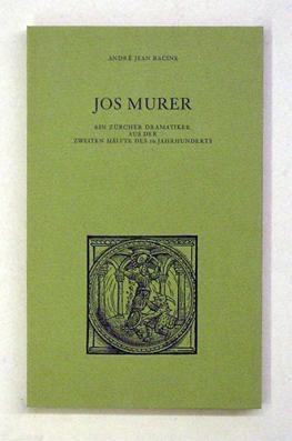 Jos Murer. Ein Zürcher Dramatiker aus der: Murer, Jos -