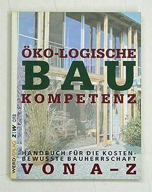 Öko-logische Baukompetenz. Handbuch für die kostenbewusste Bauherrschaft von A bis Z.: ...